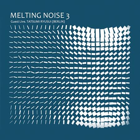 本日★9/22(土)MELTING NOISE Ⅲ feat. TATSUMI RYUSUI(BERLIN)