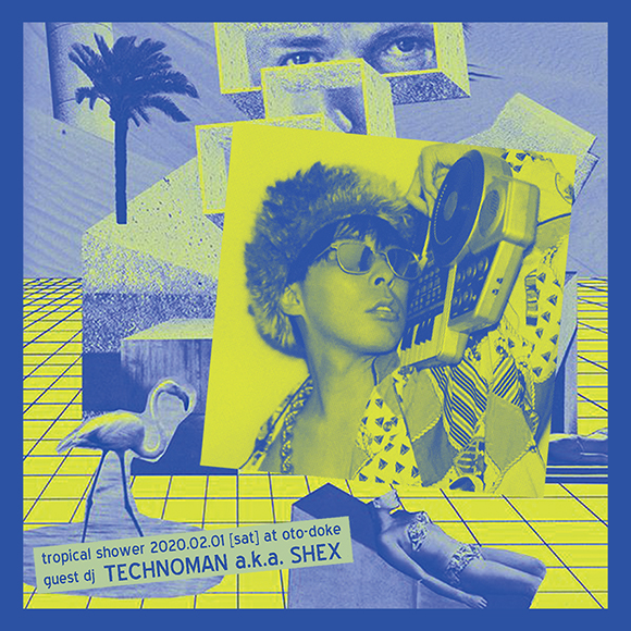 2020.02.01 tropical shower feat. TECHNOMAN a.k.a. SHEX